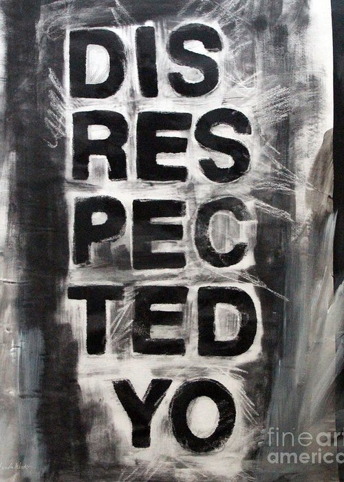 Disrespect Greeting Card featuring the painting Disrespected Yo by Linda Woods