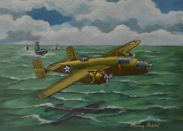 Aviation Art Greeting Card featuring the painting Doolittle Raider 2 by Murray McLeod