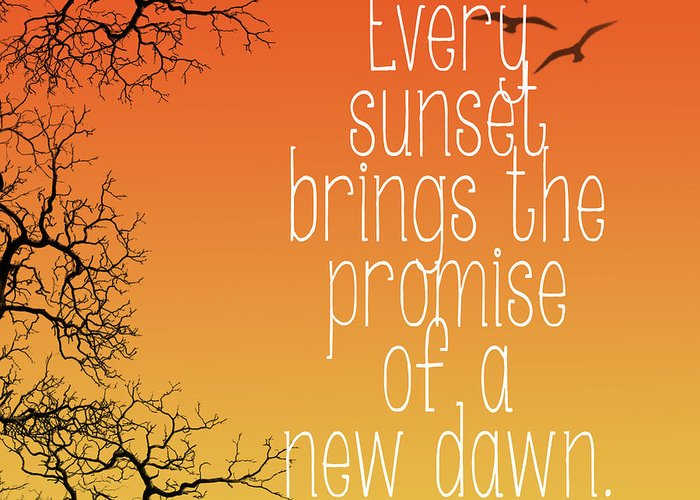 Every Sunset Brings The Promise Of A New Dawn Greeting Cards