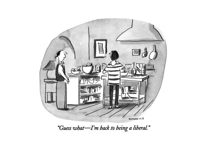0   Young Husband To Wife In Kitchen. Relationships Greeting Card featuring the drawing Guess What - I'm Back To Being A Liberal by Liza Donnelly