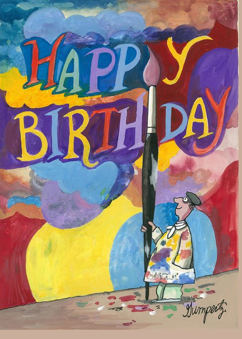 Birthday Greeting Card Featuring The Mixed Media Happy Artist By Robert Gumpertz