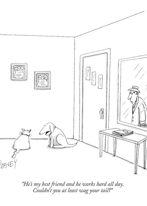 Animals Greeting Card featuring the drawing He's My Best Friend And He Works Hard All Day by Tom Cheney