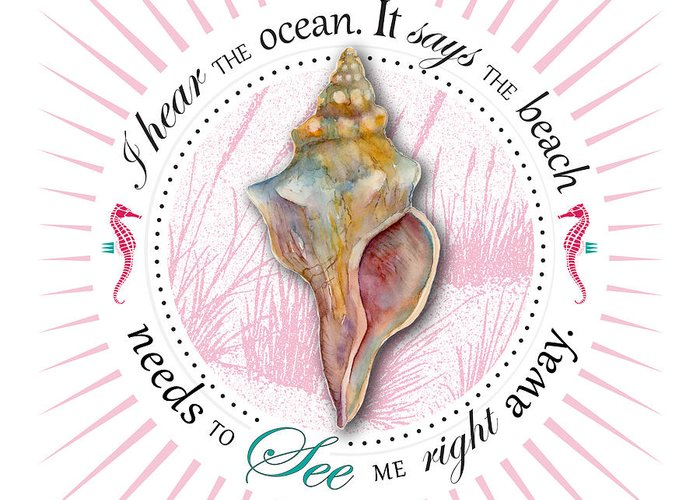 Seashell Greeting Card featuring the painting I Hear The Ocean. It Says The Beach Needs To See Me Right Away. by Amy Kirkpatrick