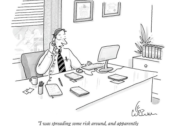 I Was Spreading Some Risk Greeting Card for Sale by Leo Cullum