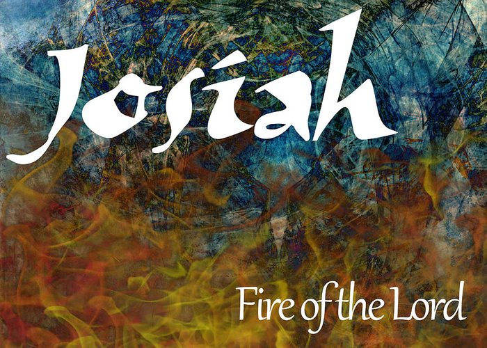 Prophecy Greeting Card featuring the painting Josiah - Fire Of The Lord by Christopher