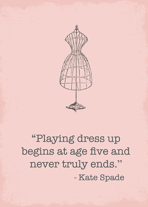 Kate spade dress up quote greeting card for sale by nancy ingersoll kate spade greeting card featuring the digital art kate spade dress up quote by nancy ingersoll m4hsunfo