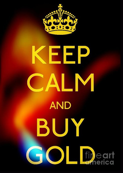 Keep Calm And Buy Gold Greeting Card featuring the photograph Keep Calm And Buy Gold by Daryl Macintyre