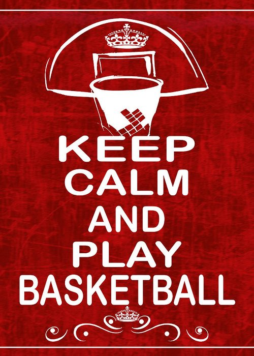 Basketball Greeting Card featuring the photograph Keep Calm And Play Basketball by Daryl Macintyre