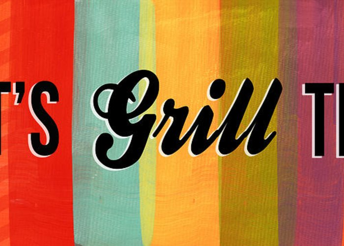 Eat Greeting Card featuring the mixed media Let's Grill This by Linda Woods