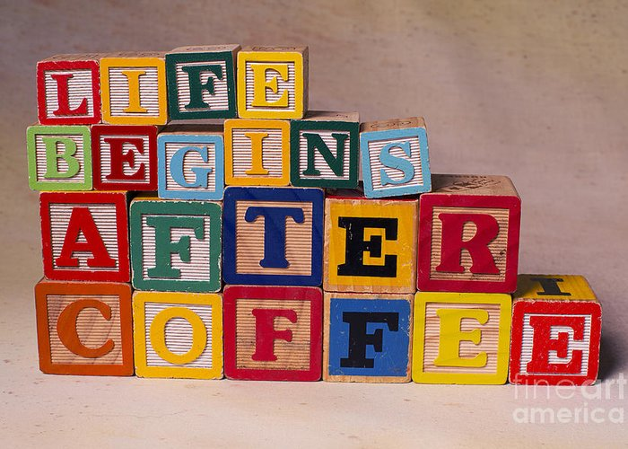 Life Begins After Coffee Greeting Card featuring the photograph Life Begins After Coffee by Art Whitton