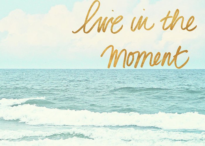 Live In The Moment Greeting Cards