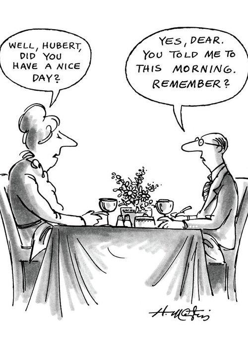 (man And Woman At Dinner Table. She Asks Him  He Responds )  Dining Greeting Card featuring the drawing New Yorker May 25th, 1987 by Henry Martin