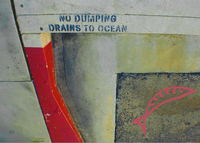 Environment Greeting Card featuring the photograph No Dumping - Drains To Ocean No 2 by Ben and Raisa Gertsberg