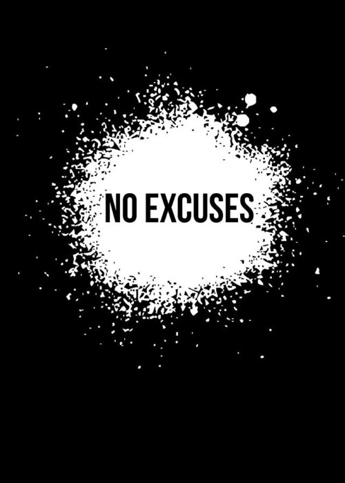 Motivational Greeting Card featuring the digital art No Excuses Poster Black by Naxart Studio
