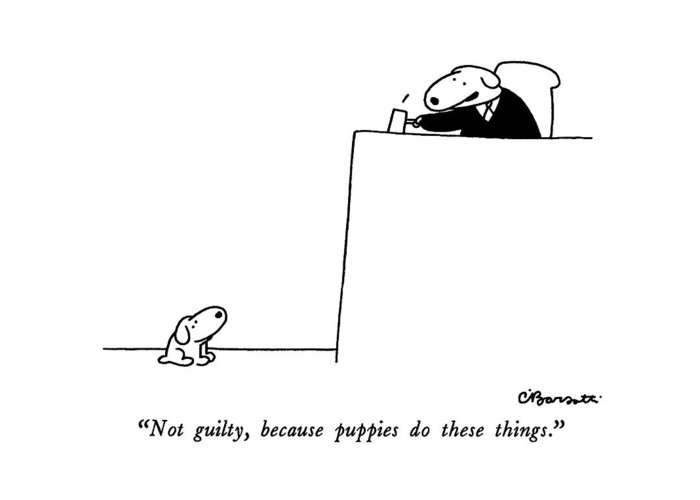 not Guilty Greeting Card featuring the drawing Not Guilty, Because Puppies Do These Things by Charles Barsotti