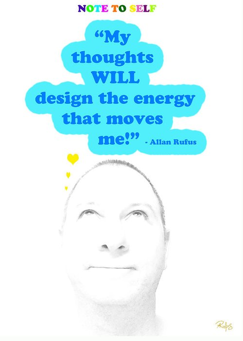 Inspirational Greeting Card featuring the mixed media Note To Self My Thoughts Will Design The Energy That Moves Me by Allan Rufus