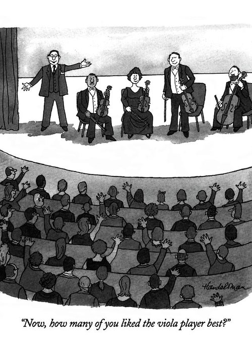 Announcer Gets A Show Of Hands From The Audience As One Member Of A String Quartet Stands Up.  Popularity Greeting Card featuring the drawing Now, How Many Of You Liked The Viola Player Best? by J.B. Handelsman