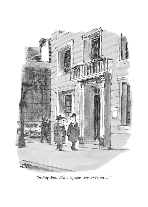 (man Looks Devious As He Parts With His Friend On The Street.)  Men Greeting Card featuring the drawing So Long, Bill. This Is My Club. You Can't Come In by Robert Weber