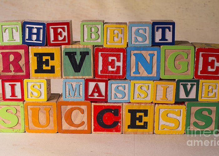 The Best Revenge Is Massive Success Greeting Card featuring the photograph The Best Revenge Is Massive Success by Art Whitton