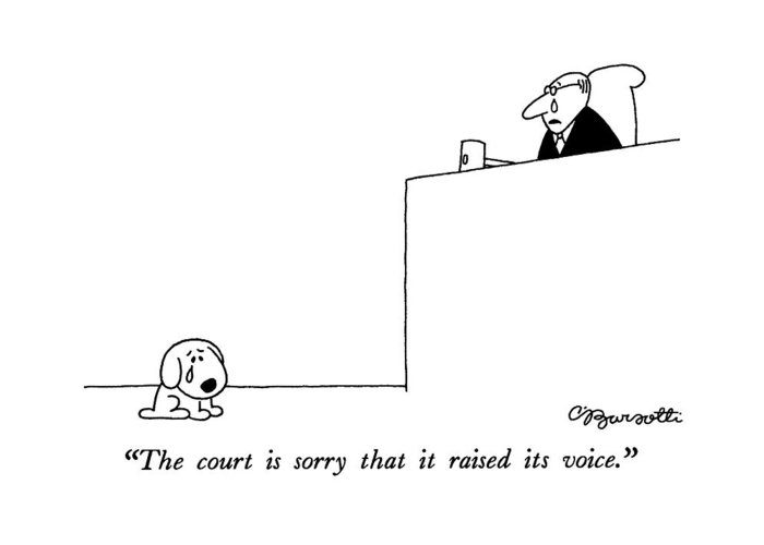 Animal Greeting Card featuring the drawing The Court Is Sorry That It Raised Its Voice by Charles Barsotti