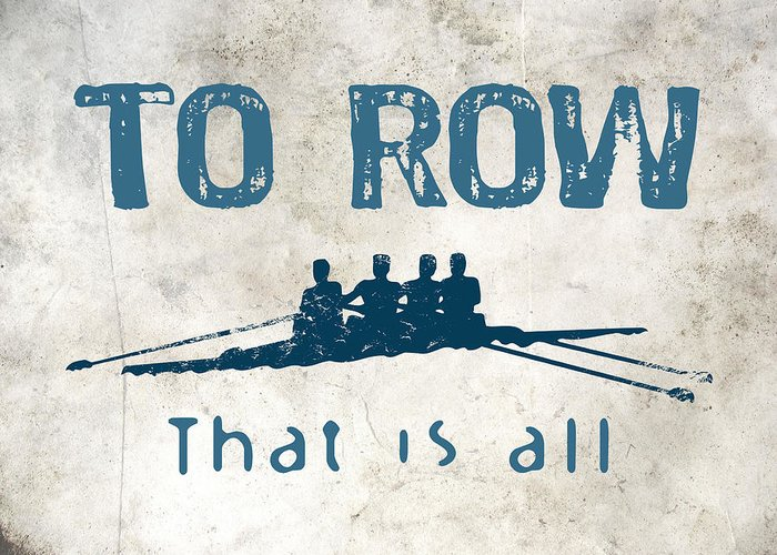 Row Greeting Card featuring the digital art To Row That Is All by Flo Karp
