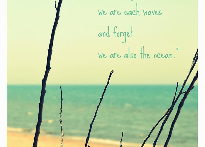 Ocean Greeting Card featuring the photograph We Are Also The Ocean by Poetry and Art