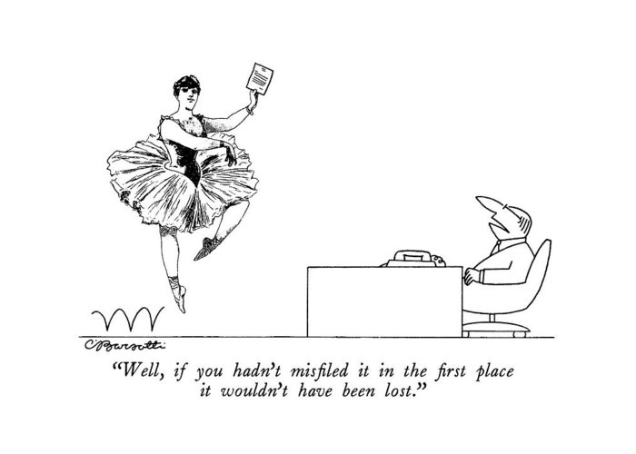 Businessman To 19th-century Engraving-like Man In Tutu Who Dances Into Office With Missing Page.  Secretaries Greeting Card featuring the drawing Well, If You Hadn't Misfiled It In The First by Charles Barsotti