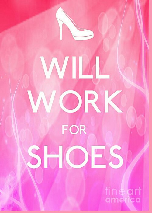 Will Work For Shoes Greeting Card featuring the photograph Will Work For Shoes by Daryl Macintyre