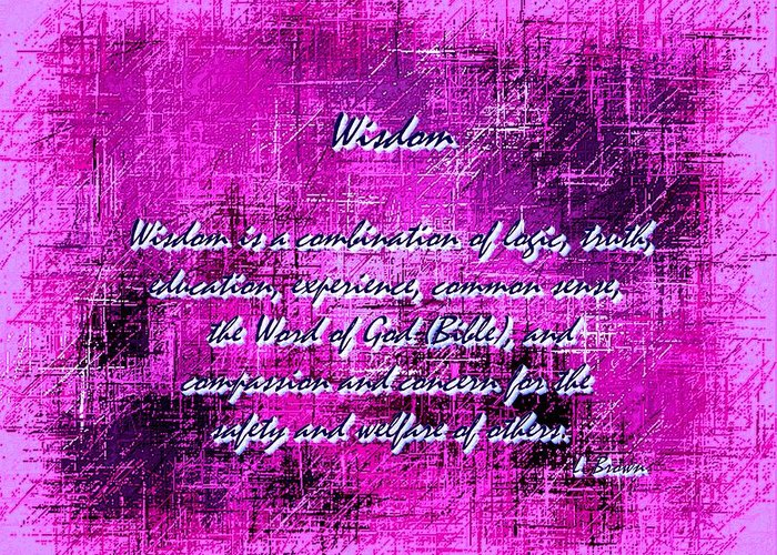Wisdom Wise Combine Combination Mix Mixture Mixed Mixing Mixer Mixers Logic Logical Logistics Truth Truths Truthful Truthfully Educate Educated Educator Education Educational Common Sense Senses Word Words Of God Bible Biblical Bibles Compassion Compassionate Compassionately Concern Concerns Concerning Concerned Safe Safety Safely God Is Love Jesus Is Truth Abstract Abstracts Abstracted Abstractly Abstracted Abstraction Abstractions Experience Experiences Experienced Welfare Genesis Proverbs Greeting Card featuring the digital art Wisdom Enhanced Violet by L Brown