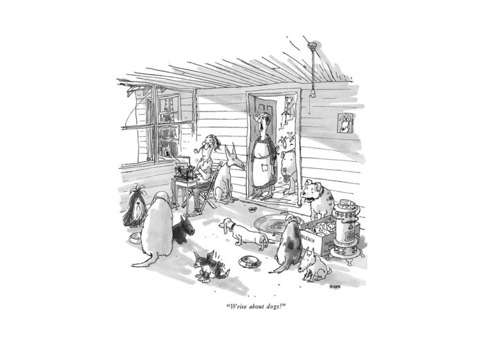 (woman To Man At Typewriter In A Dumpy House Filled With Dogs.) Writers Greeting Card featuring the drawing Write About Dogs! by George Booth