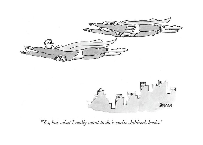 Writers Write Books Book Superhero Flying   (one Super Hero To Another.) 120029 Jzi Jack Ziegler Greeting Card featuring the drawing Yes, But What I Really Want To Do Is Write by Jack Ziegler