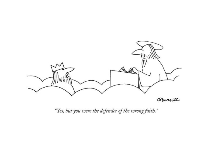 Religion Greeting Card featuring the drawing Yes, But You Were The Defender Of The Wrong Faith by Charles Barsotti