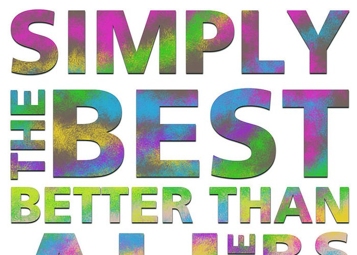 You 39 re simply the best greeting card for sale by gina dsgn for Top best images