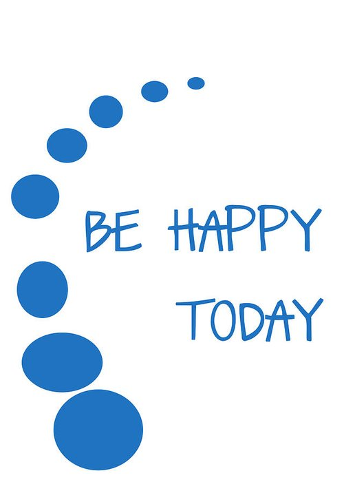 Be Happy Today Greeting Card featuring the digital art Be Happy Today In Blue by Georgia Fowler