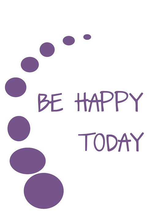 Be Happy Today Greeting Card featuring the digital art Be Happy Today In Purple by Georgia Fowler