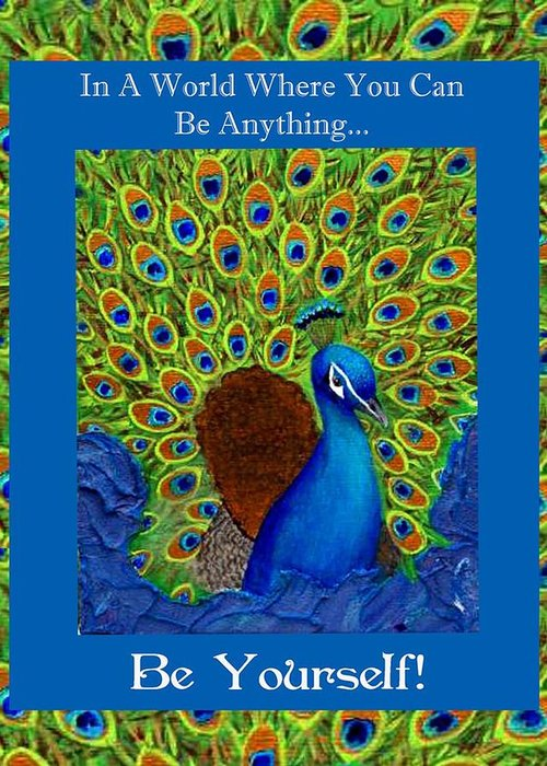 Peacock Greeting Card featuring the mixed media Be Yourself by The Art With A Heart By Charlotte Phillips