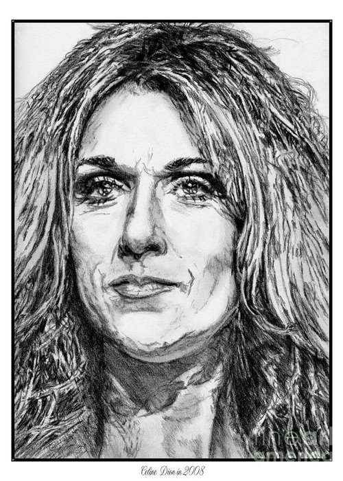 Celine Dion Greeting Card featuring the drawing Celine Dion In 2008 by J McCombie