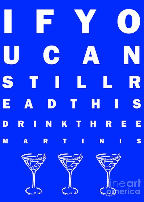 Eye Chart Greeting Card featuring the photograph Eye Exam Chart - If You Can Read This Drink Three Martinis - Blue by Wingsdomain Art and Photography