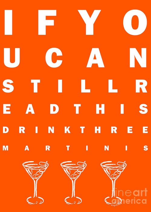 Eye Chart Greeting Card featuring the photograph Eye Exam Chart - If You Can Read This Drink Three Martinis - Orange by Wingsdomain Art and Photography
