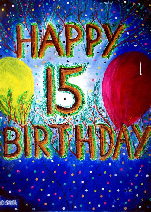 Happy 15th Birthday Greeting Card For Sale By Ted Jec