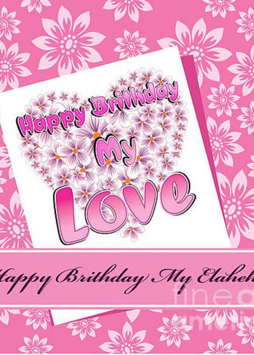 Happy Birthday My Love Greeting Card For Sale By Ramin Torabi