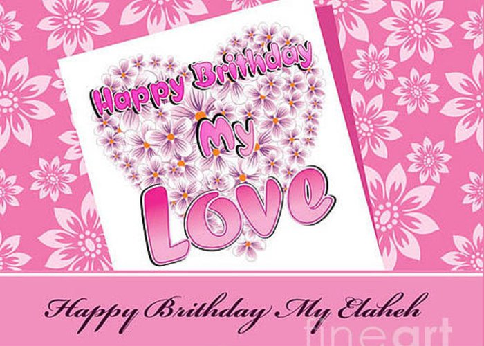 Happy Birthday My Love Greeting Card for Sale by Ramin Torabi – Birthday Love Greeting Cards