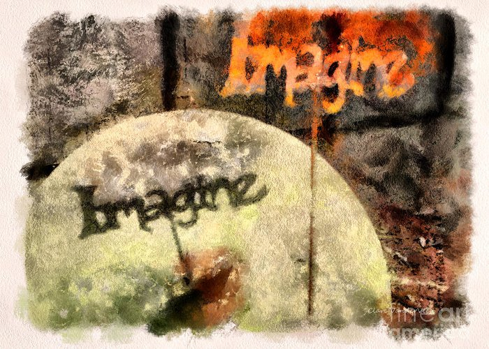 Imagine Greeting Card featuring the photograph Imagine by Clare VanderVeen