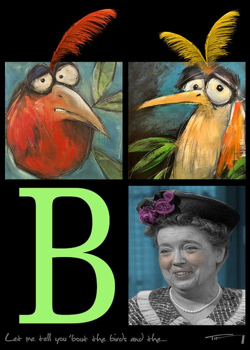 Aunt Bea Greeting Card featuring the painting Let Me Tell You Bout The Birds And by Tim Nyberg