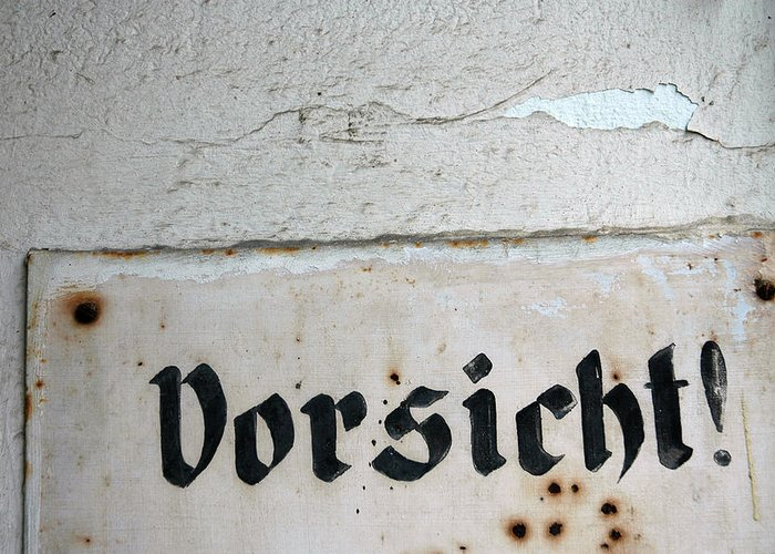 Vorsicht Greeting Card featuring the photograph Vorsicht - Caution - Old German Sign by Matthias Hauser