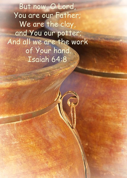 Lord Greeting Card featuring the photograph We Are The Clay - You The Potter by Kathy Clark