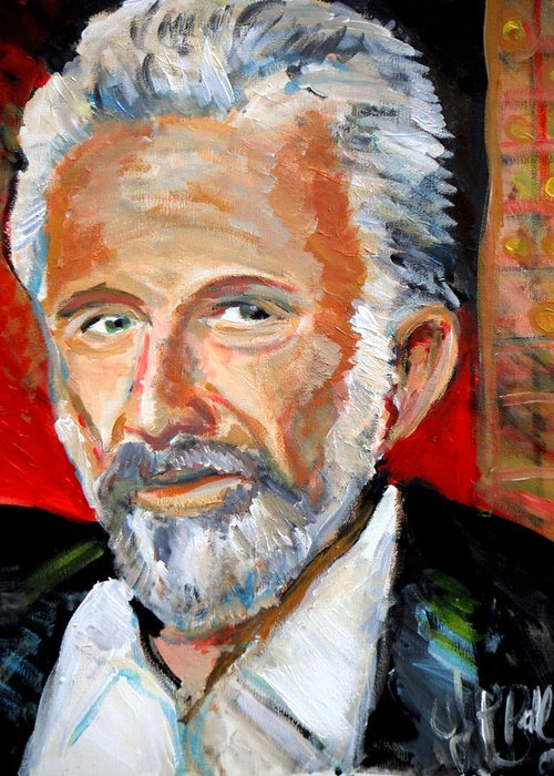 Most Interesting Man In The World Greeting Card featuring the painting  The Most Interesting Man In The World by Jon Baldwin Art