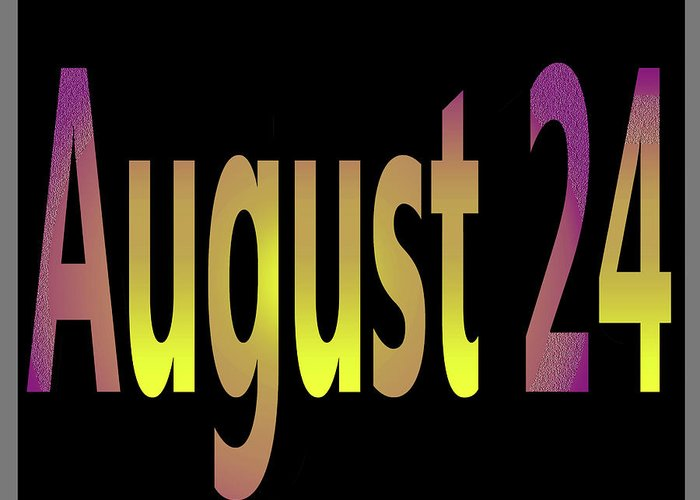August Greeting Card featuring the digital art August 24 by Day Williams