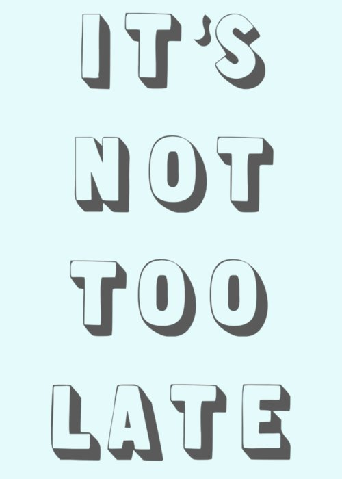 Word Art Greeting Card featuring the digital art Its Not Too Late by Cortney Herron