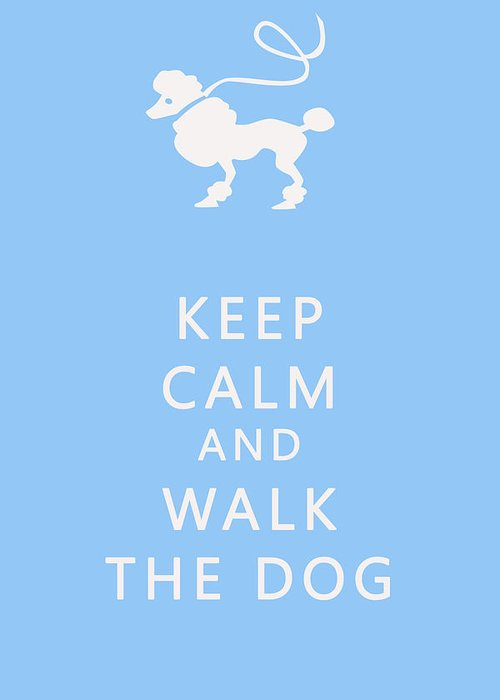 Keep Calm Greeting Card featuring the photograph Keep Calm And Walk The Dog by Georgia Fowler